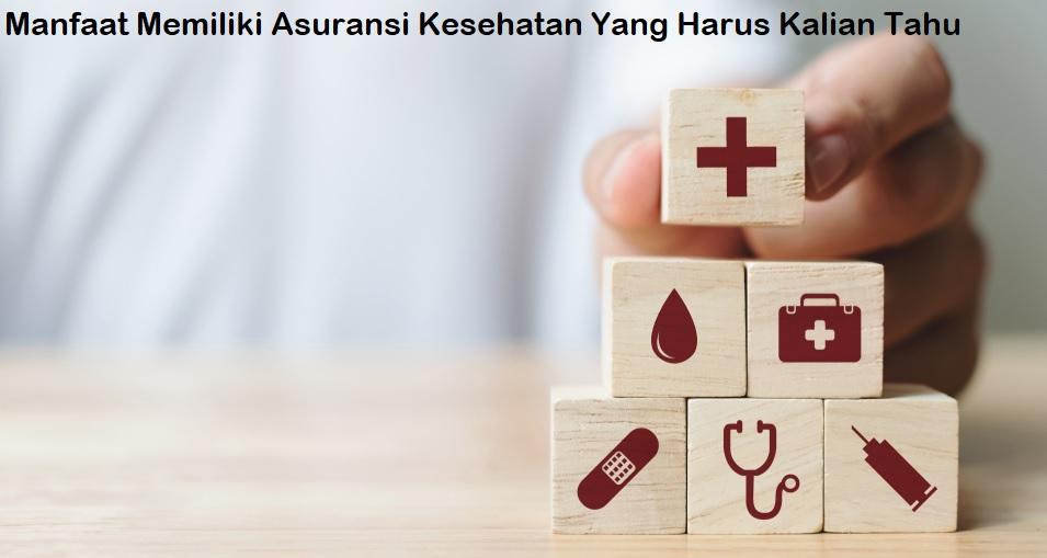 Manfaat Memiliki Asuransi Kesehatan Yang Harus Kalian Tahu