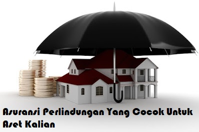 Asuransi Perlindungan Yang Cocok Untuk Aset Kalian