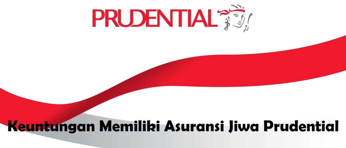 Keuntungan Memiliki Asuransi Jiwa Prudential